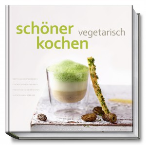 schöner kochen vegetarisch, vegetarisch essen, Kochbuch, Rezension, Genuss, Genießer, Gourmet, Feinschmecker